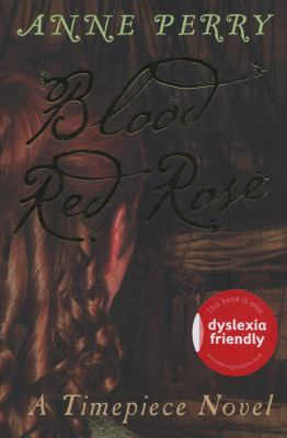 Blood red rose : a timepiece novel / Anne Perry.