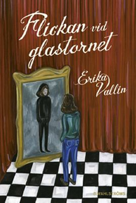 Flickan vid glastornet / Erika Vallin ; [illustrationer: Fanny Boström Gentle].