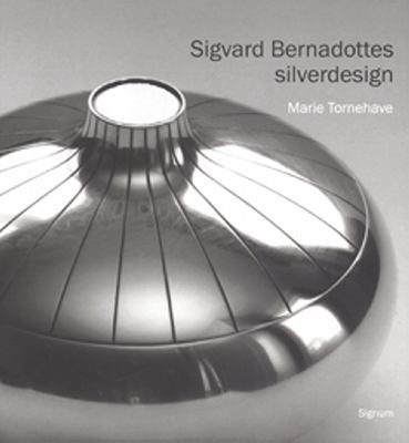 Sigvard Bernadottes silverdesign / Marie Tornehave
