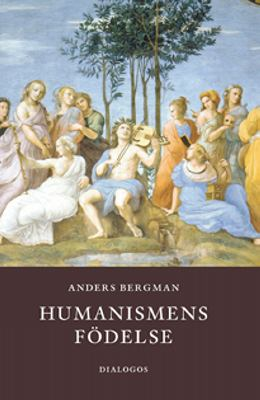 Humanismens födelse / Anders Bergman.
