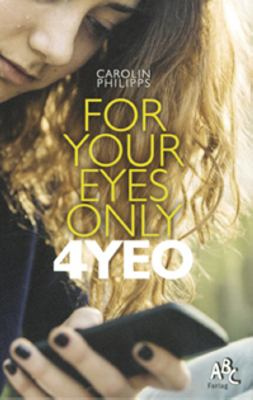 For your eyes only : 4YEO / Carolin Philipps ; översatt av Carina Gabrielsson Edling